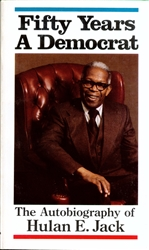 Fifty Years A Democrat: The Autobiography of Hulan E. Jack