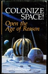 "COLONIZE SPACE! Open the Age of Reason<br><span style=""font-size:75%"">Procedings of the Krafft A. Ericke Memorial Conference, June 1985<span>"