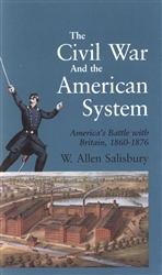 "The Civil War and the American System:<br>America's Battle with Britain, 1860–1876<br><span style=""font-size:75%;"">by W. Allen Salisbury"