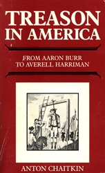 "Treason in America:<br>From Aaron Burr to Averell Harriman<br><span style=""font-size:75%;"">by Anton Chaitkin</span>"