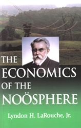 "The Economics of the Noösphere<br><span style=""font-size:75%;"">by Lyndon H. LaRouche, Jr.</span>"