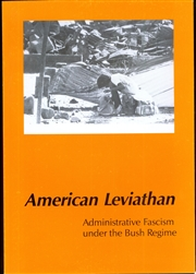 American Leviathan: Administrative Fascism under the Bush Regime