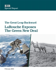 The Great Leap Backward: LaRouche Exposes the Green New Deal