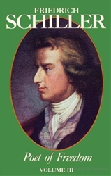 Friedrich Schiller, Poet of Freedom, Volume III
