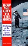 How We Got to the Moon: The Story of the German Space Pioneers
