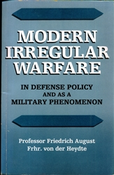 "Modern Irregular Warfare<br><span font-size=""75%"">In Defense Policy and as a Military Phenomenon<br>by Professor Friedrich August, Frhr. von der Heydte</span>"