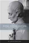 The cover of the new edition of Preparation for Total Consecration features the contemplative aspect of the marble statue of St. Louis de Montfort that adorns the main altar at the Church of St. Mary Gate of Heaven in Ozone Park, NY.