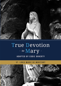 True Devotion to Mary:<br> Adapted by Eddie Doherty