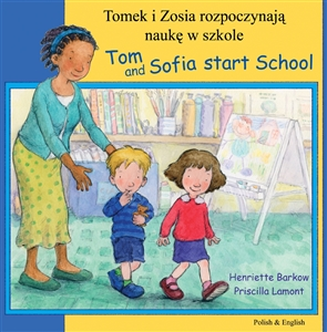 Tom and Sofia Start School - Bilingual children's book in Arabic, Bengali, Farsi, German, Japanese, Polish, Spanish, Urdu, and many other languages.  Best multicultural children's book's for the classroom.