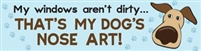 My Windows Aren't Dirty...That's My Dog's Nose Art! Bumper Magnet for Car or Fridge