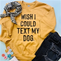 Sweatshirt Wish I Could Text My Dog