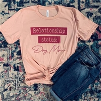 "Tee ""Relationship Status Dog Mom"" T Shirt"