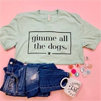 "Tee ""Gimme all the Dogs"" T Shirt"