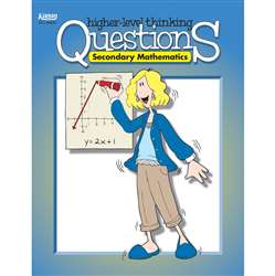 Secondary Mathematics Higher Level Thinking Questions Gr 7-12 By Kagan Publishing