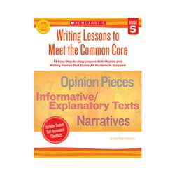 Writing Lessons To Meet The Common Core Gr 5 By Scholastic Teaching Resources