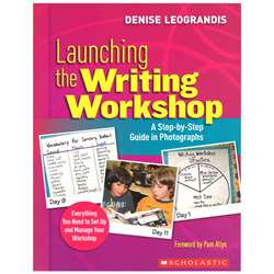 Launching The Writing Workshop A Step By Step Guide In Photographs By Scholastic Books Trade