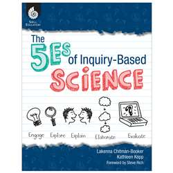 The 5Es Of Inquiry Based Science By Shell Education