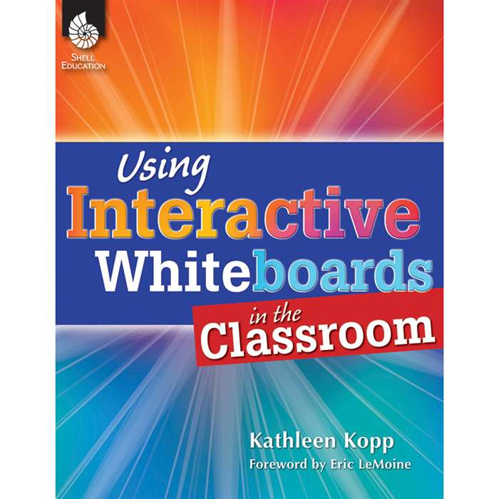 Using Interactive Whiteboards In The Classroom By Shell Education