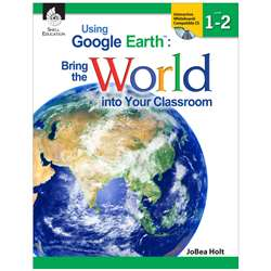 Using Google Earth Level 1-2 Bring The World Into Your Classroom By Shell Education
