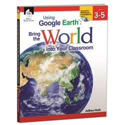 Using Google Earth Level 3-5 Bring The World Into Your Classroom By Shell Education