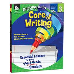 Gr 3 Getting To The Core Of Writing Essential Lessons For Every Third By Shell Education