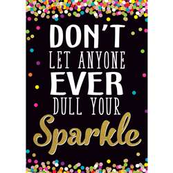 Dont Let Anyone Ever Dull Your Sparkle Positive Po, TCR7967