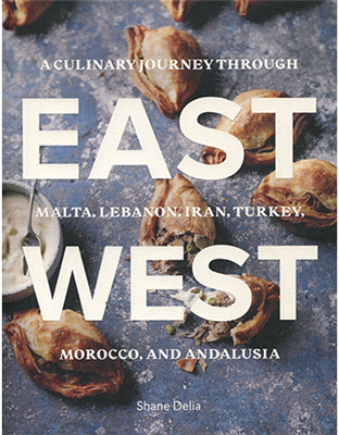 East/West: A Culinary Journey Through Malta, Lebanon, Iran, Turkey, Morocco, and Andalucia