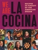 We Are La Cocina: Recipes in Pursuit of the American Dream