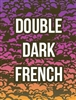 Organic Double Dark French