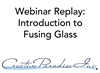 Webinar Replay: Introduction to Fusing Glass