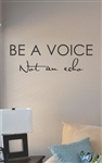 Be a voice not an echo Vinyl Wall Art