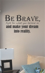 Be brave fight for what you believe in Vinyl Wall Art