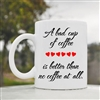 A bad cup of coffee is better than Coffee Mug