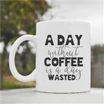 A day without coffee is a day wasted Coffee Mug