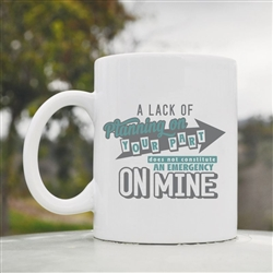 A lack of planning on your part Coffee Mug