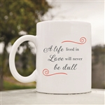 A life lived in love will never be dull Coffee Mug