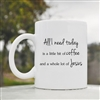 All I need today is Coffee Mug