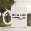 All you need is chocolate Coffee Mug
