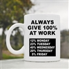 Always give 100 percent at work Coffee Mug