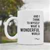 And I think to myself what a wonderful world Coffee Mug