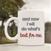 And now I will do whats best for me Coffee Mug
