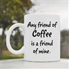 Any friend of coffee is a friend of mine Coffee Mug