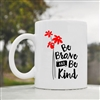 Be brave and be kind Coffee Mug