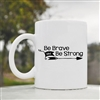 Be brave and be strong Coffee Mug