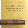 But seek first his kingdom and his righteousness, and all these things will be given to you as well. MATTHEWS 6:33 Vinyl Wall Art Decal Sticker