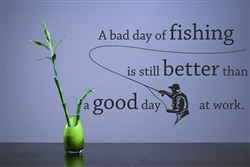 A Bad Day Of Fishing Is Still Better Than Vinyl Wall Art Decal Sticker