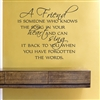 A friend is someone who knows the song in your heart and can sing it back to you when you have forgotten the words. Vinyl Wall Art Decal Sticker