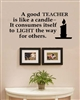 A good TEACHER is like a candle - It consumes itself to LIGHT the way for others. Vinyl Wall Art Decal Sticker