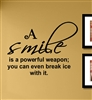 A Smile is a powerful weapon; you can even break ice with it. Vinyl Wall Art Decal Sticker