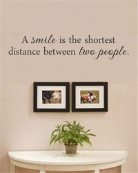 A smile is the shortest distance between two people. Vinyl Wall Art Decal Sticker
